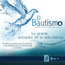 El Bautismo - 5: La gracia:...